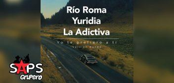 LETRA YO TE PREFIERO A TI – RÍO ROMA FT. YURIDIA, LA ADICTIVA
