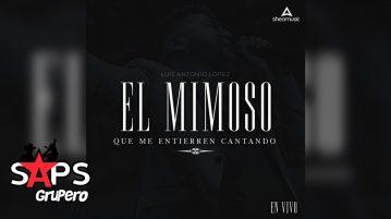 LUIS ANTONIO LÓPEZ EL MIMOSO, QUE ME ENTIERREN CANTANDO
