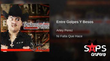 ENTRE GOLPES Y BESOS, ARLEY PÉREZ