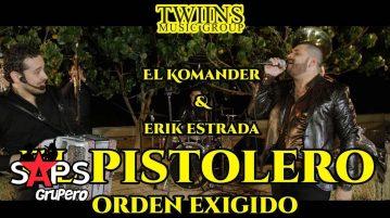 EL PISTOLERO, EL KOMANDER, ERICK ESTRADA