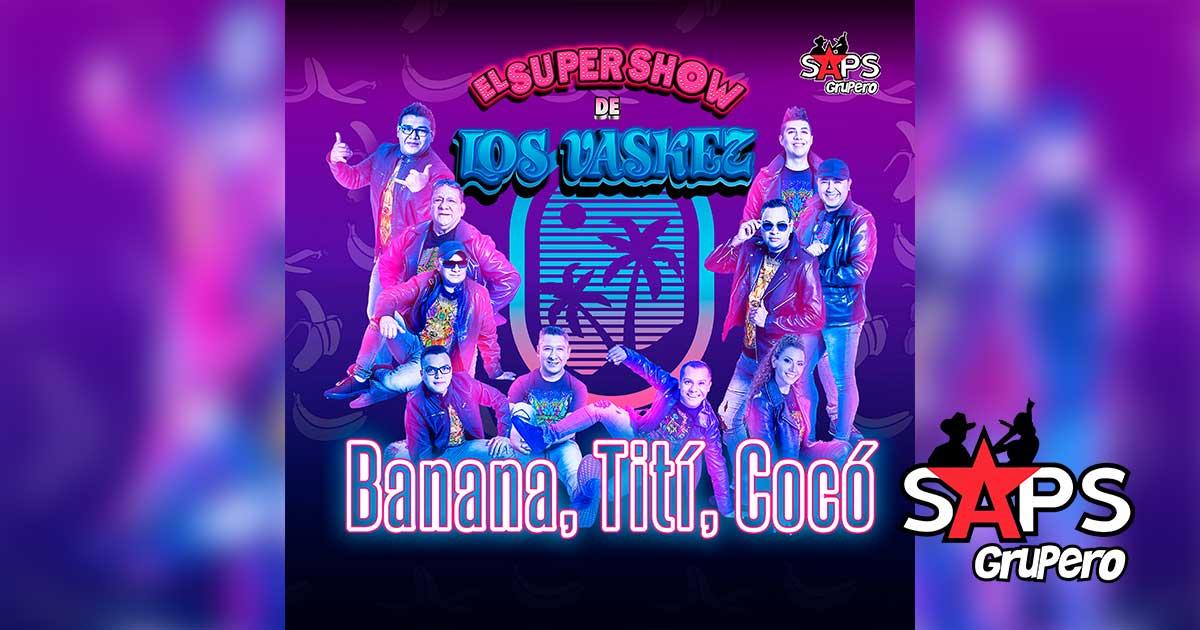 EL SÚPER SHOW DE LOS VÁSKEZ, BANANA TITÍ COCÓ