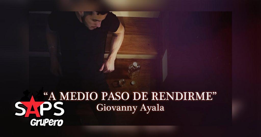Giovanny Ayala, A MEDIO PASO DE RENDIRME