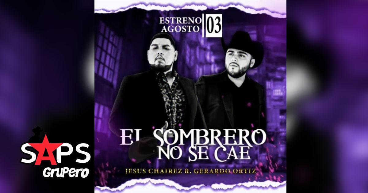 EL SOMBRERO NO SE CAE, JESÚS CHAIREZ, GERARDO ORTIZ