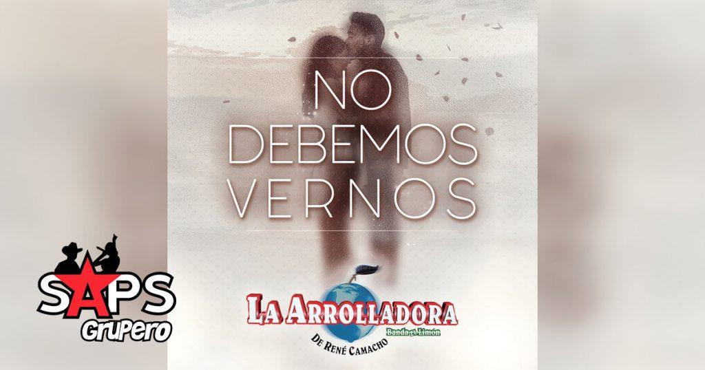 LETRA NO DEBEMOS VERNOS, LA ARROLLADORA BANDA EL LIMÓN