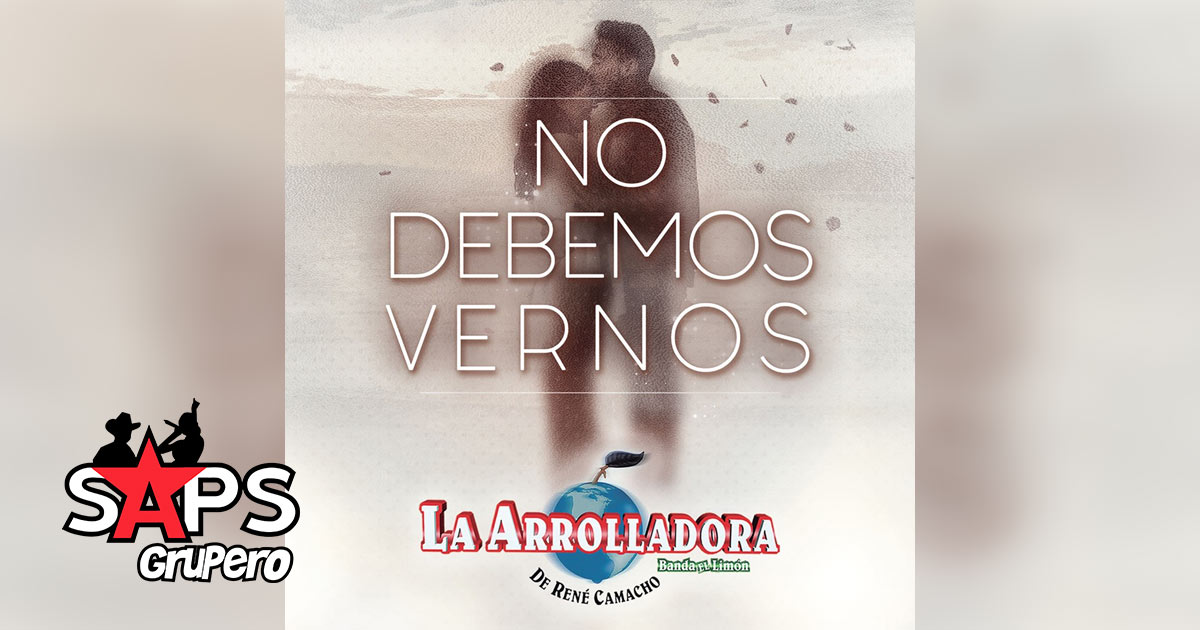 NO DEBEMOS VERNOS, LA ARROLLADORA BANDA EL LIMÓN