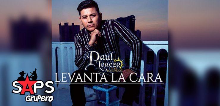 LEVANTA LA CARA, PAUL LOAEZA