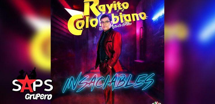 RAYITO COLOMBIANO, INSACIABLES