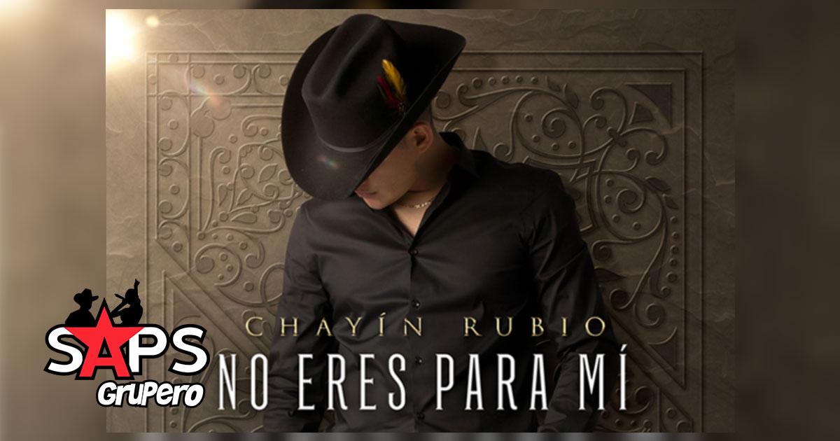 """Chayín Rubio - """"No Eres Para Mí"""""""