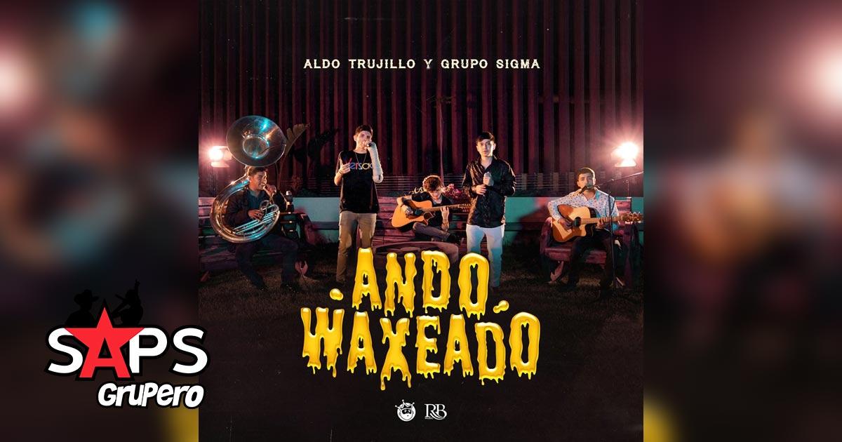 ANDO WAXEADO, ALDO TRUJILLO, GRUPO SIGMA