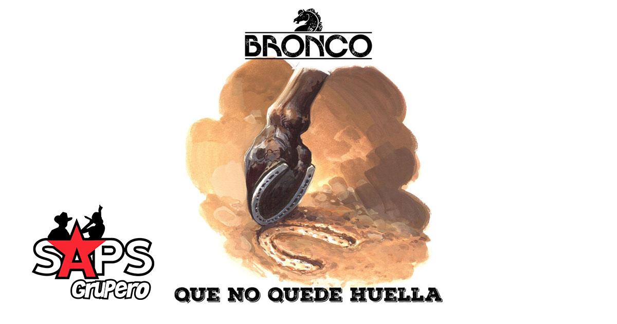 BRONCO, QUE NO QUEDE HUELLA