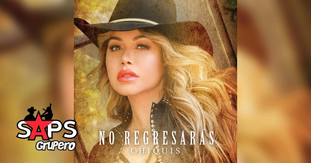 NO REGRESARÁS, CHIQUIS