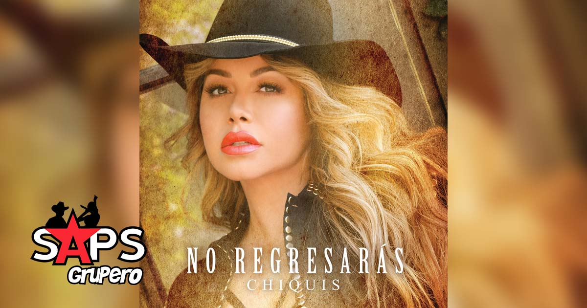 NO REGRESARÁS, CHIQUIS RIVERA