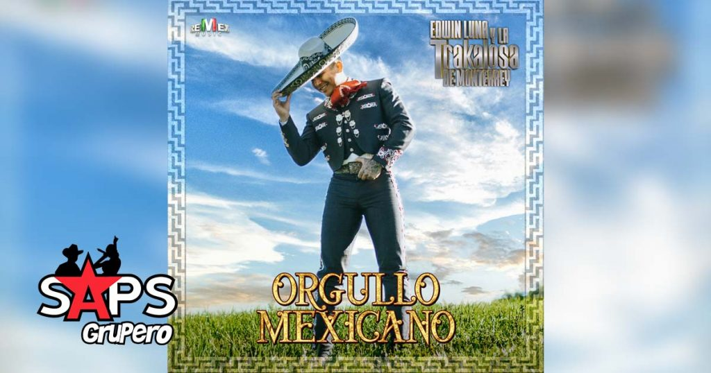 ORGULLO MEXICANO, EDWIN LUNA Y LA TRAKALOSA DE MONTERREY