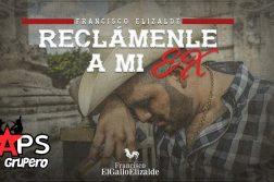 RECLÁMENLE A MI EX, FRANCISCO EL GALLO ELIZALDE