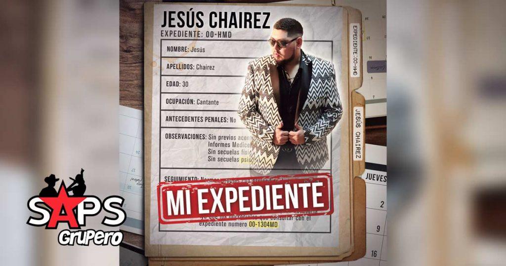 MI EXPEDIENTE, JESÚS CHAIREZ