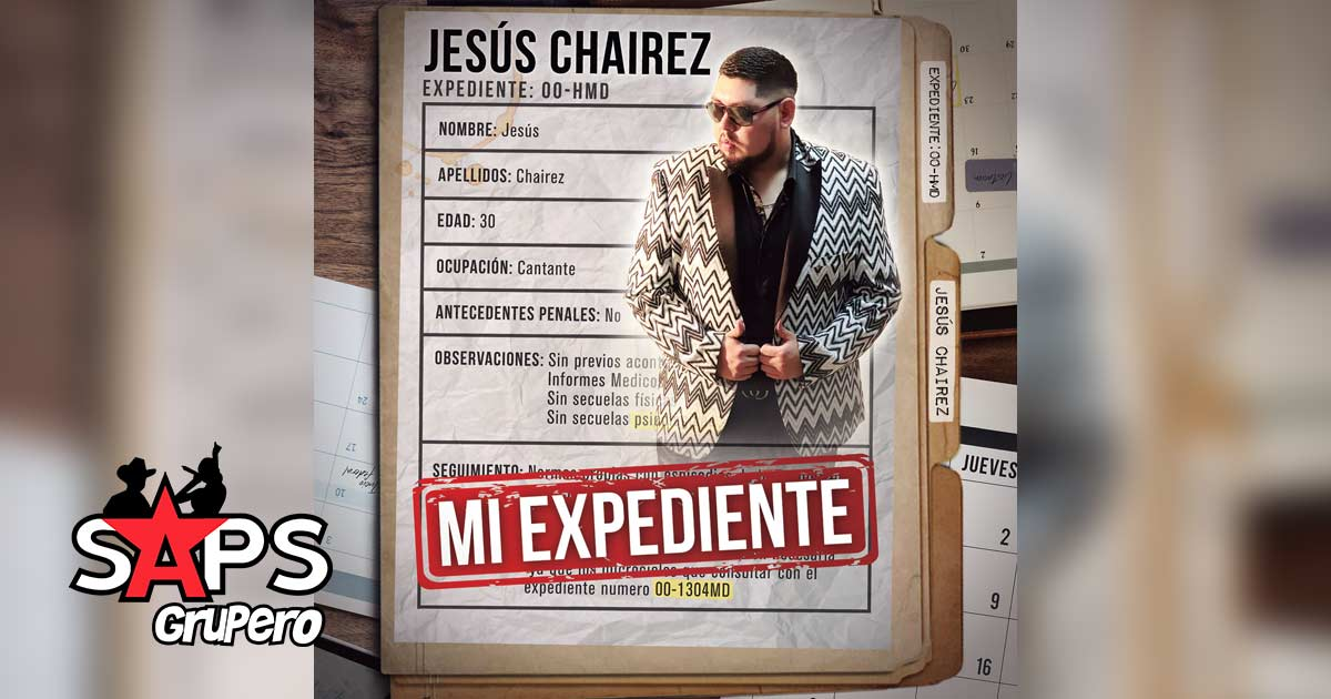 MI EXPEDIENTE, JESÚS CHAIREZ