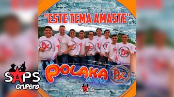 LA POLAKA SHOW, ESTE TEMA AMASTE