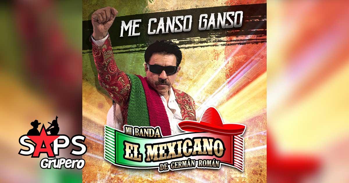 ME CANSO GANSO, MI BANDA EL MEXICANO DE GERMÁN ROMÁN