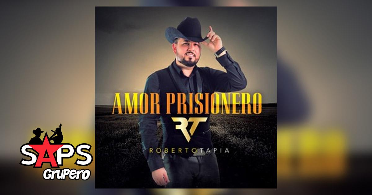 ROBERTO TAPIA, AMOR PRISIONERO