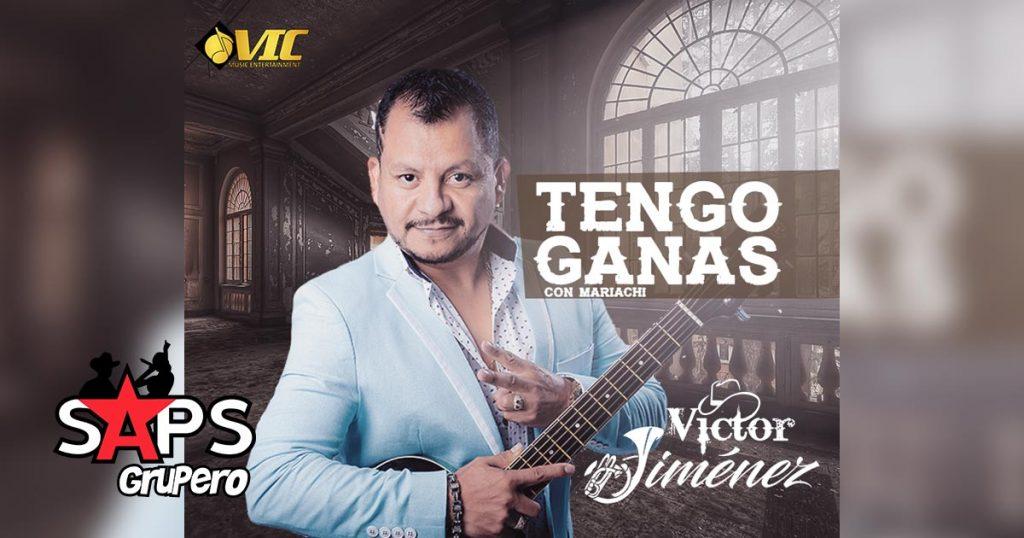 TENGO GANAS, VICTOR JIMÉNEZ