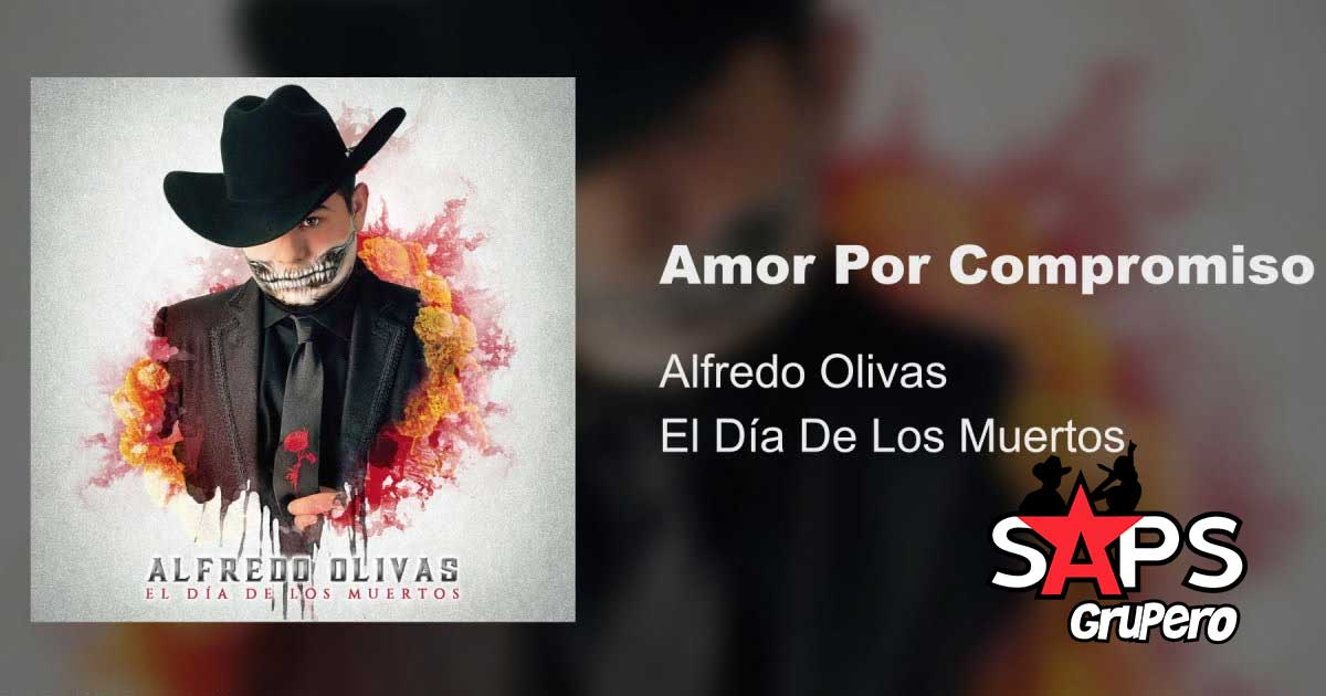 AMOR POR COMPROMISO, ALFREDO OLIVAS