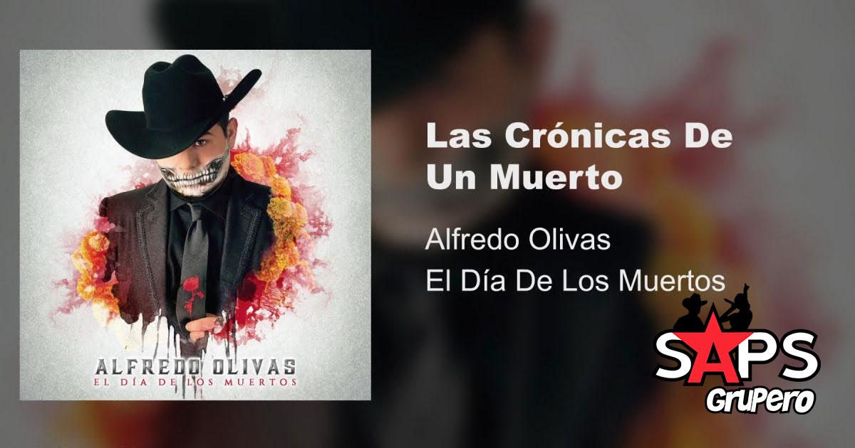 LAS CRÓNICAS DE UN MUERTO, ALFREDO OLIVAS