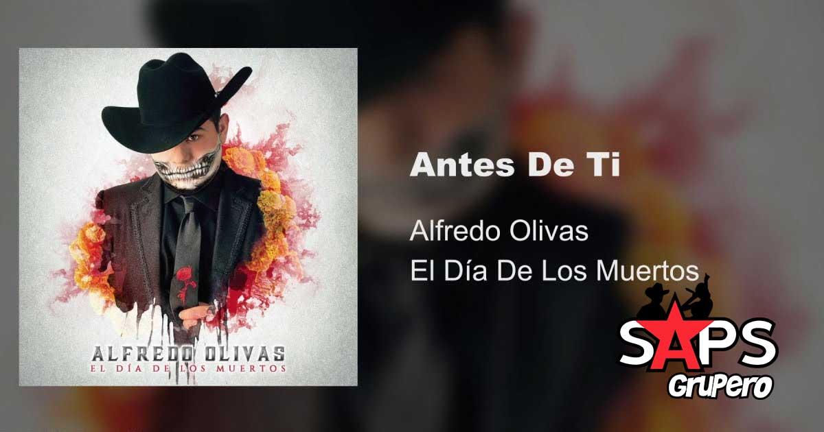 ANTES DE TI, ALFREDO OLIVAS