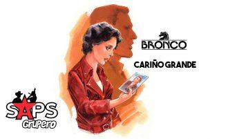 CARIÑO GRANDE, BRONCO