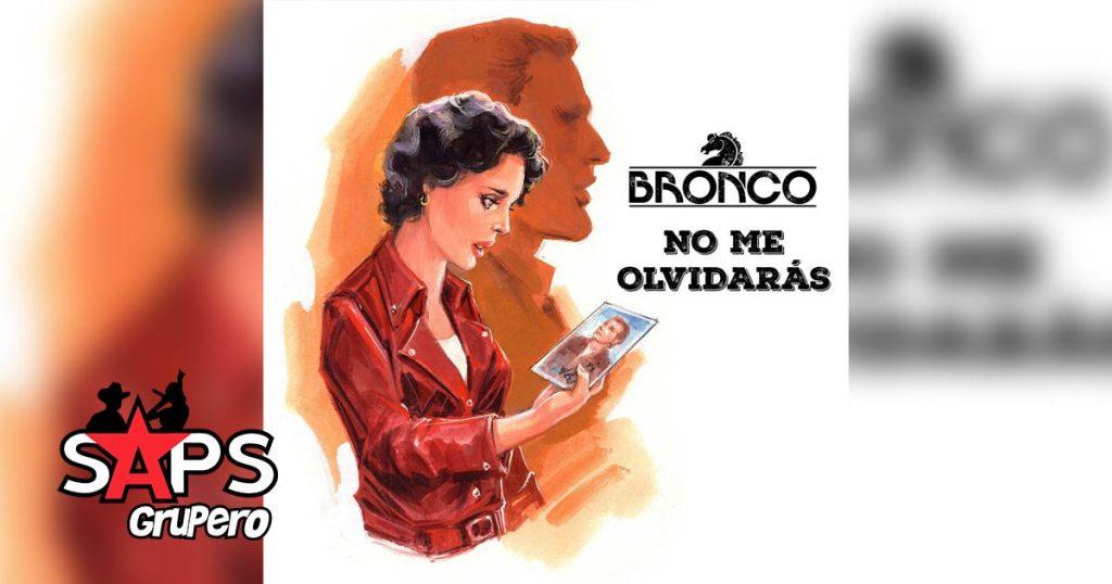 NO ME OLVIDARÁS, BRONCO