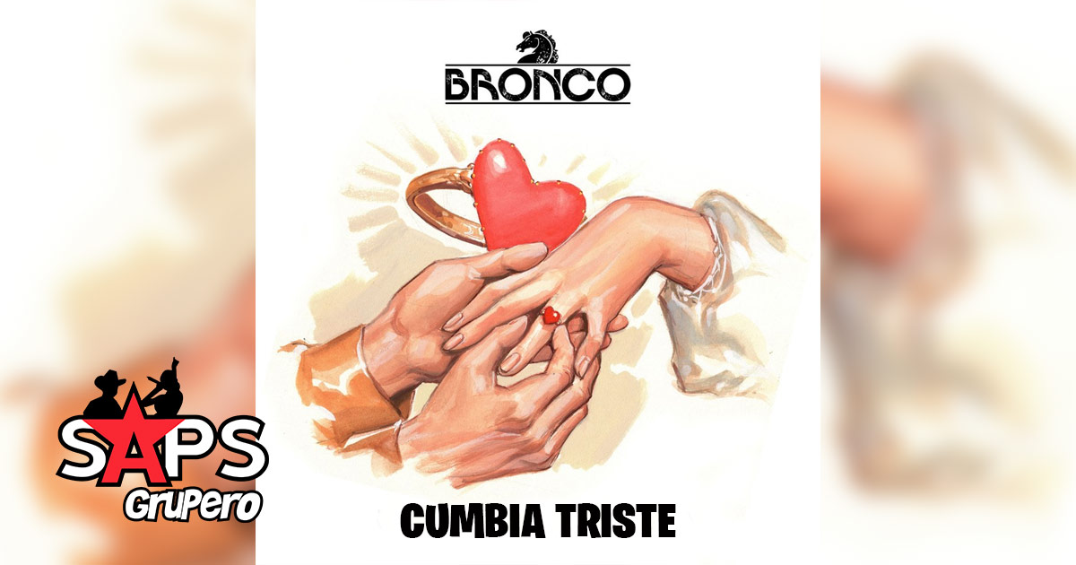 CUMBIA TRISTE, BRONCO