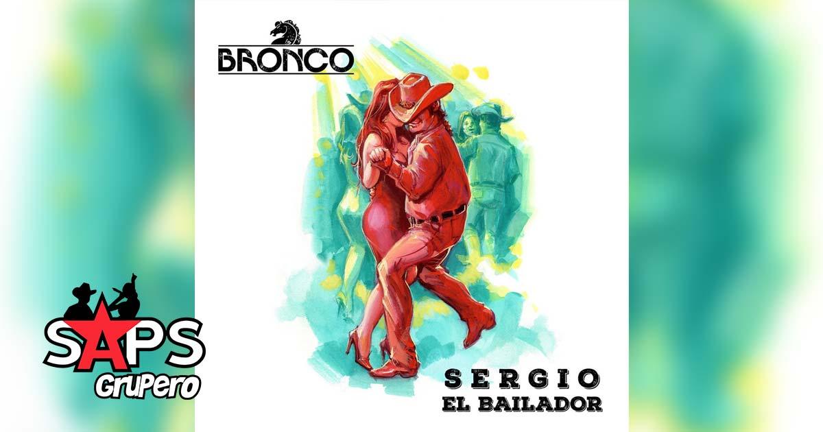 SERGIO EL BAILADOR, BRONCO