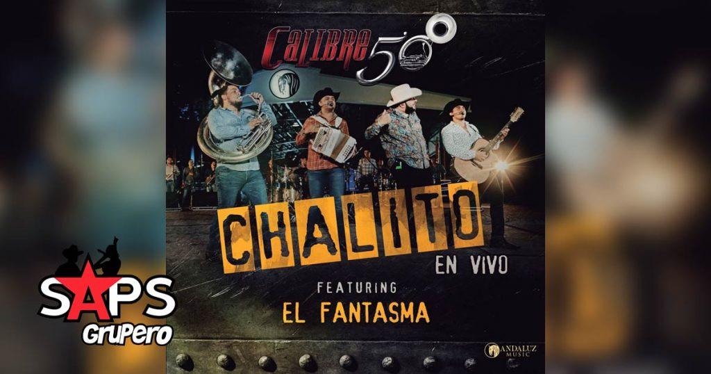 CHALITO, CALIBRE 50, EL FANTASMA