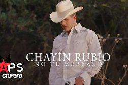NO TE MEREZCO, CHAYÍN RUBIO
