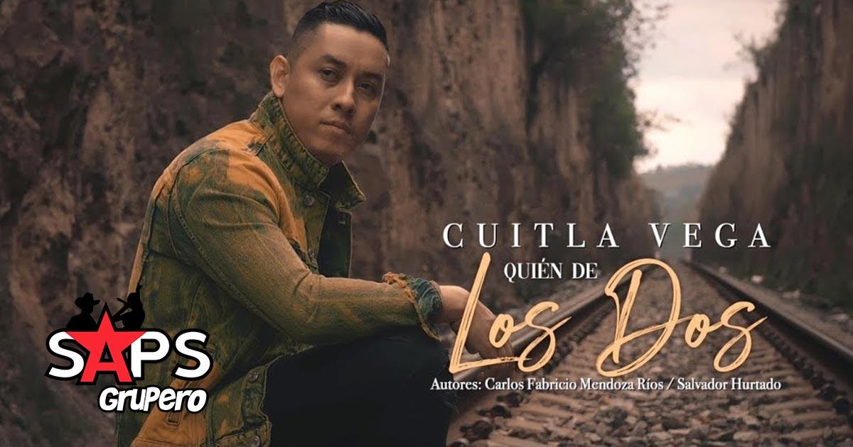 QUIÉN DE LOS DOS, CUITLA VEGA