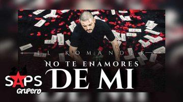 NO TE ENAMORES DE MÍ, EL KOMANDER