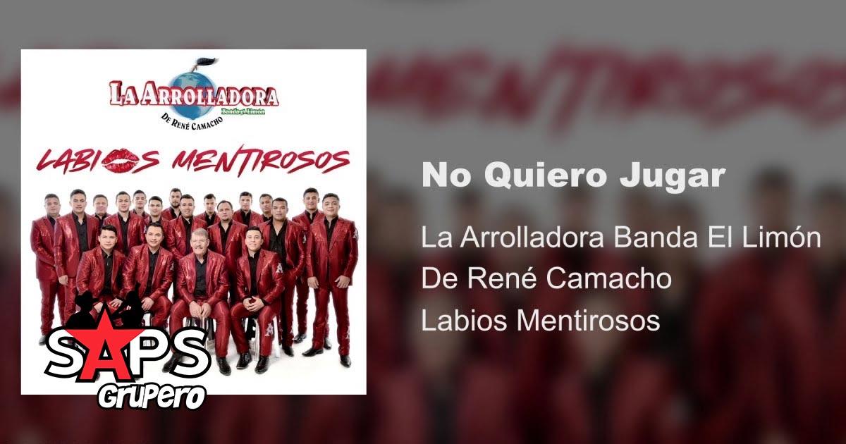 NO QUIERO JUGAR, LA ARROLLADORA BANDA EL LIMÓN