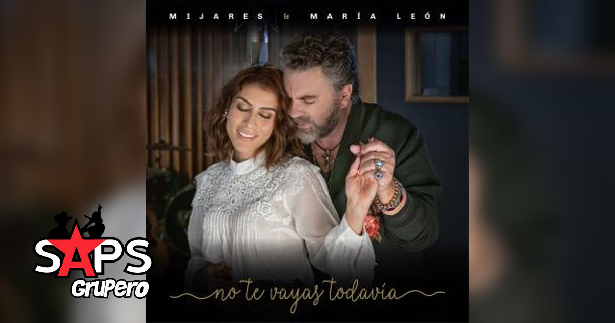 NO TE VAYAS TODAVÍA, MIJARES, MARÍA LEÓN