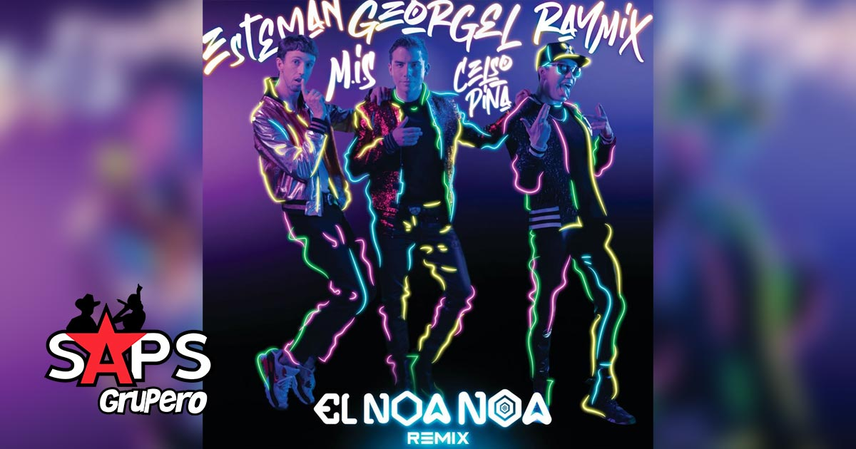 EL NOA NOA (REMIX), GEORGEL, ESTEMAN, RAYMIX, CELSO PIÑA, MEXICAN INSTITUTE OF SOUND