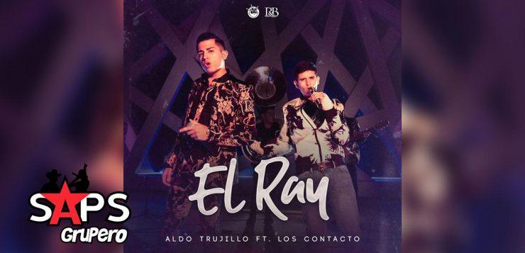 EL RAY, ALDO TRUJILLO, LOS CONTACTO
