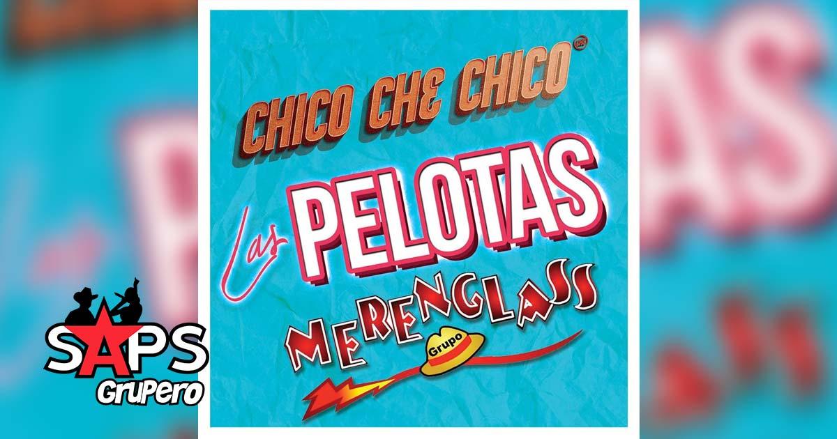 LAS PELOTAS, CHICO CHE CHICO, MERENGLASS