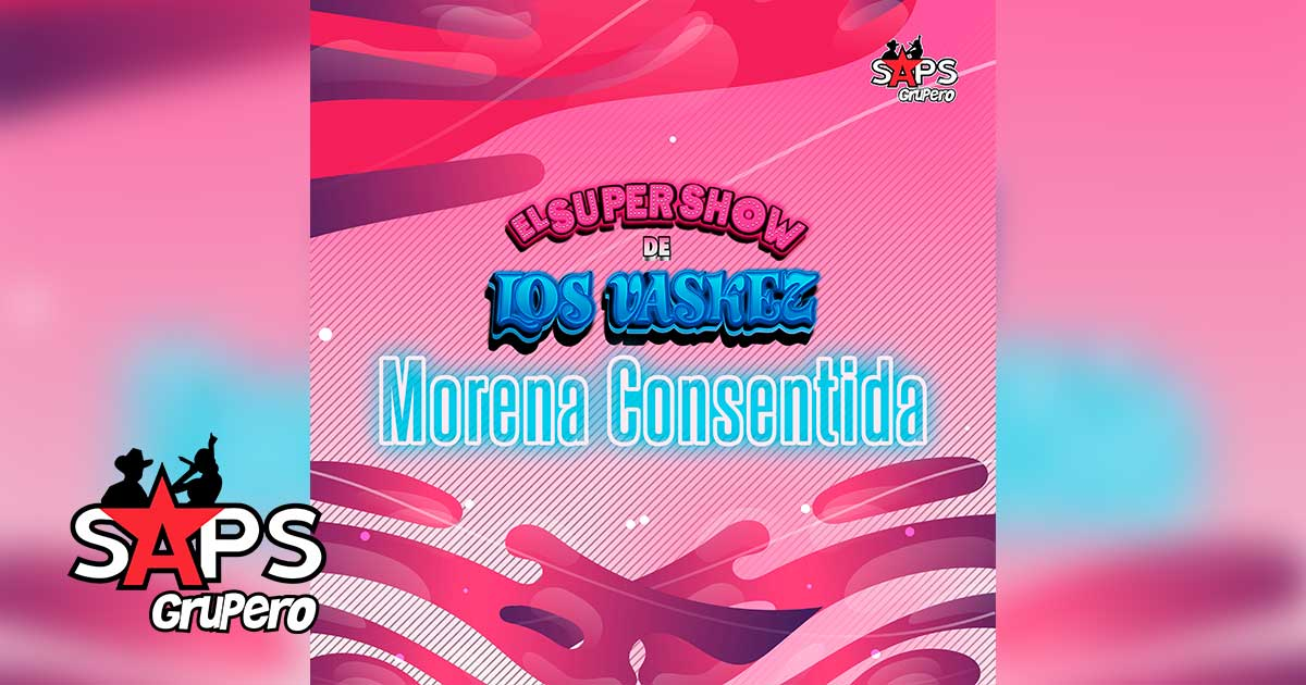 MORENA CONSENTIDA, EL SÚPER SHOW DE LOS VÁSKEZ