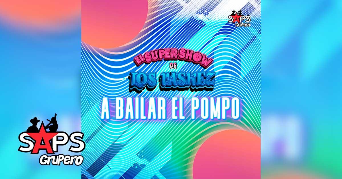 A BAILAR EL POMPO, EL SUPER SHOW DE LOS VASKEZ