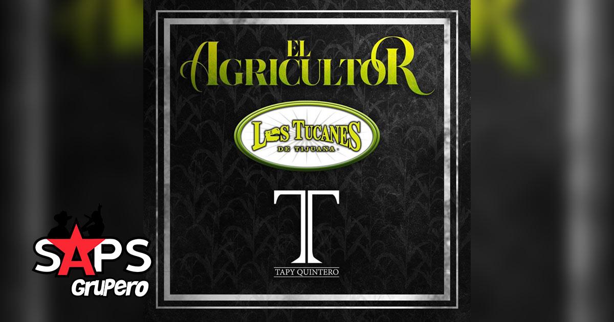 EL AGRICULTOR, LOS TUCANES DE TIJUANA, TAPY QUINTERO