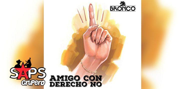 AMIGO CON DERECHO NO LETRA – BRONCO