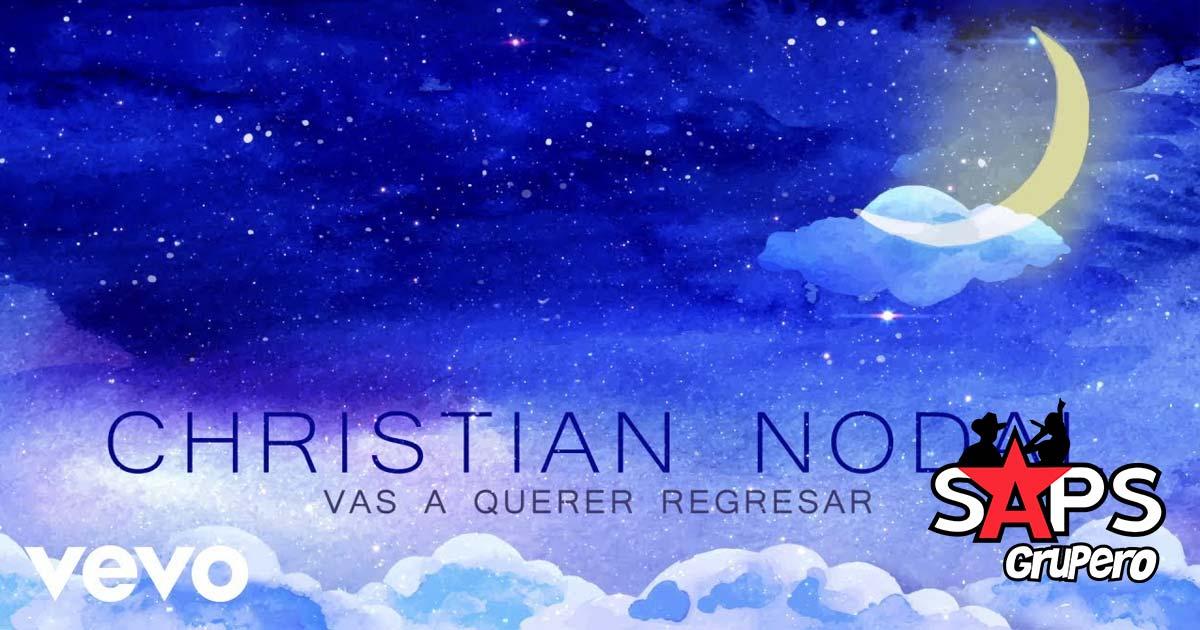 VAS A QUERER REGRESAR, CHRISTIAN NODAL