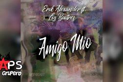 AMIGO MÍO, ERIK ALEXANDER, LOS BUITRES
