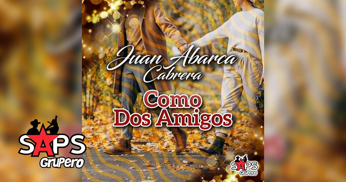 Juan Abarca Cabrera - Como Dos Amigos