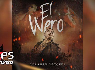 El Wero, Abraham Vazquez