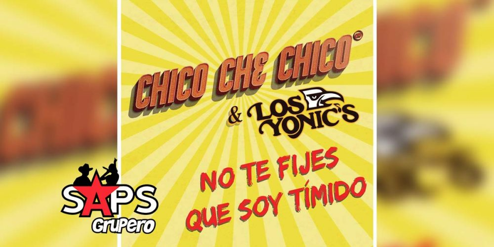 No Te Fijes Que Soy Tímido, Chico Che Chico, Los Yonics