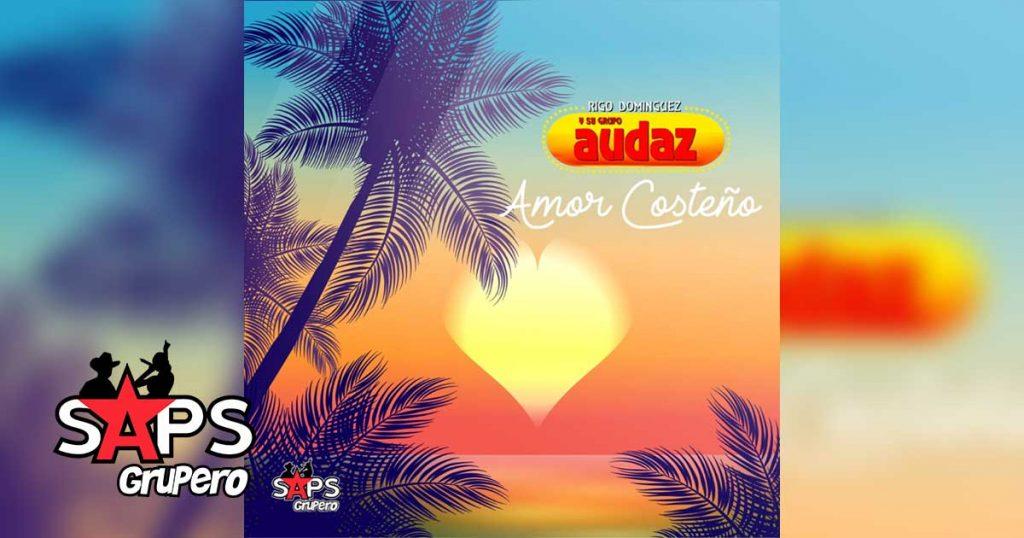 Amor Costeño, Grupo Audaz de Rigo Domínguez